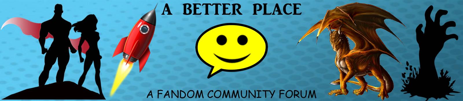 A Better Place - A Fandom Community Forum