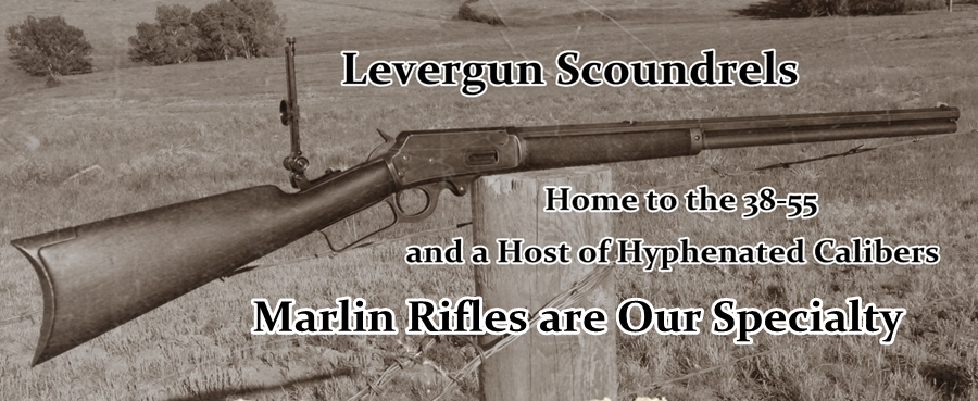 Levergun Scoundrels . . .                           Home to the 38-55 and a Host of Hyphenated Calibers