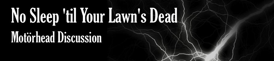Former Motorhead Members | No Sleep 'til Your Lawn's Dead