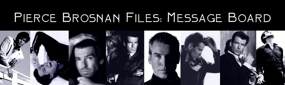 Pierce Brosnan Files: Message Board