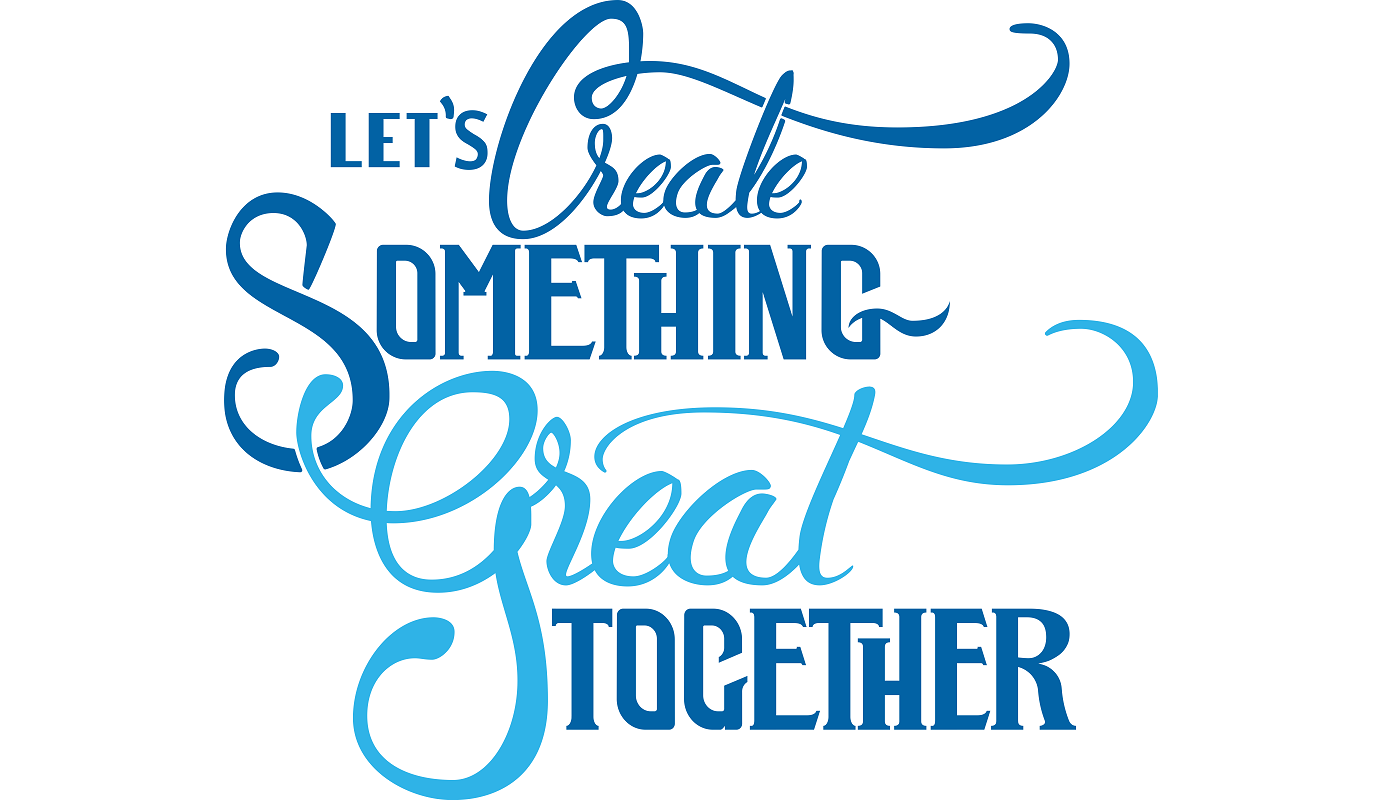 Let's Create Something Great Together